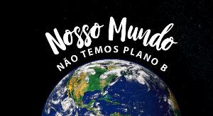 Nosso Mundo: Não tem Plano B